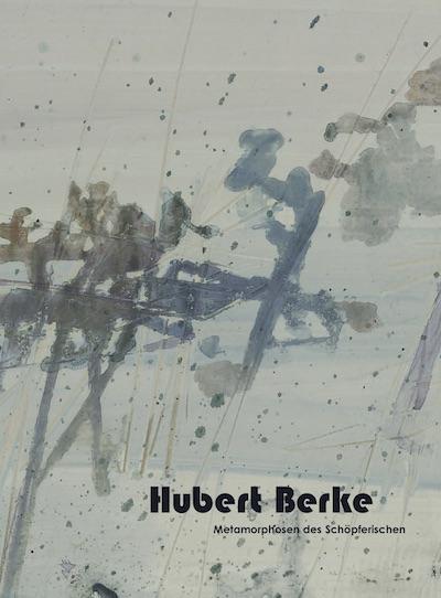 Katalog Hubert Berke Metamorphose des Schöpferischen Galerie Maulberger