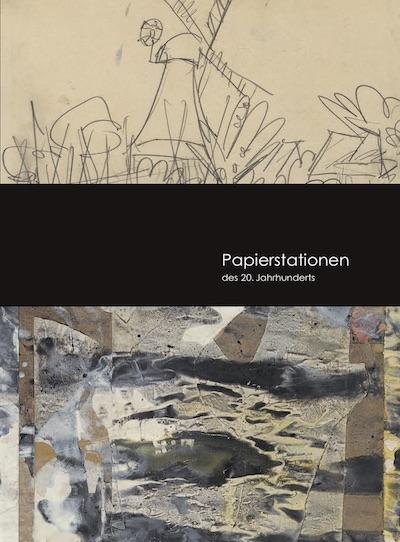 Katalog Papierstationen des 20. Jahrhunderts Galerie Maulberger