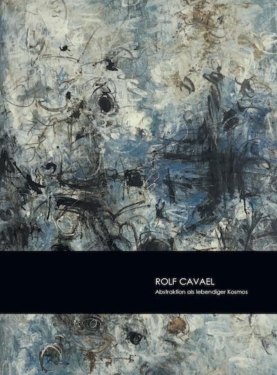 Katalog Rolf Cavael Abstraktion als lebendiger Kosmos Galerie Maulberger