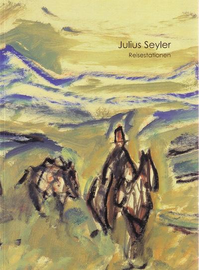 Katalog Julius Seyler Reisestationen Galerie Maulberger