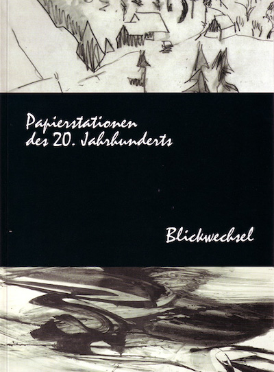 Katalog Papierstationen des 20. Jahrhunderts Blickwechsel Galerie Maulberger