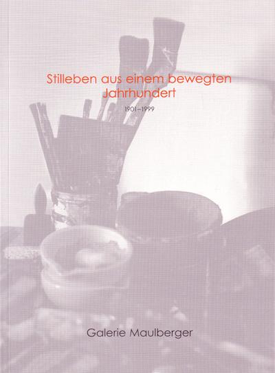 Katalog Stilleben aus einem bewegten Jahrhundert Galerie Maulberger